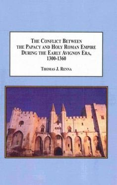 The Conflict Between the Papacy and the Holy Roman Empire During the Early Avignon Era, 1300-1360