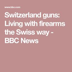 Switzerland guns: Living with firearms the Swiss way - BBC News