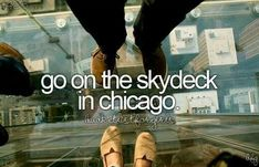 Go to the skydeck in Chicago (checked off August 2009)