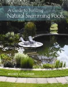 A Guide to Building Natural Swimming Pools (Hardcover) | Overstock.com Shopping - The Best Deals on Architecture