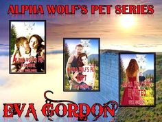 The 3 books of Alpha Wolf Pets by Eva Gordon  Hidden http://www.amazon.com/dp/B00MT3H1VC Kept http://www.amazon.com/Alpha-Wolfs-Pet-Kept-Go…/…/ref=sr_1_1 Hunted http://www.amazon.com/Alpha-Wolfs-Pet-Hunted-…/…/ref=sr_1_1