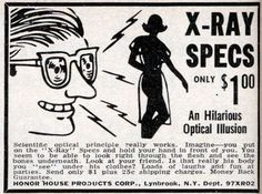 Greatest illusion see the bones underneath your flesh. Look at the girls and boys; Is that their body you see? This are the great classic glasses that were sold in the back of comic books in the and Retro Ads, Vintage Advertisements, Vintage Ads, Vintage Stuff, Vintage Posters, Vintage Designs, Vintage Photos, Vintage Antiques, Vintage Comic Books