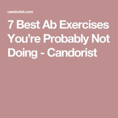 7 Best Ab Exercises You're Probably Not Doing - Candorist