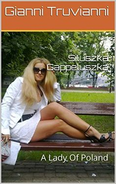 Siluszka Gappeluszka: A Lady Of Poland eBook: Gianni Truvianni: Amazon.de: Kindle-Shop