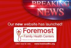 Foremost Family Health Centers website launched March 17,  2014.  Please visit http://www.foremostfhc.org to view.
