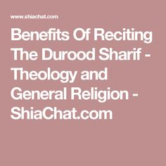 Benefits Of Reciting The Durood Sharif - Theology and General Religion - ShiaChat.com