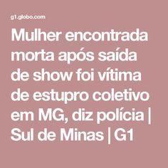 Mulher encontrada morta após saída de show foi vítima de estupro coletivo em MG, diz polícia | Sul de Minas | G1
