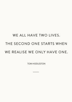 Life Quotes : QUOTATION - Image : Quotes about Love - Description We all have two lives. The second one starts when we realise we only have one. - Tom Hiddleston Sharing is Caring - Hey can you Share this Quote Motivacional Quotes, Quotable Quotes, Words Quotes, Great Quotes, Quotes To Live By, Inspirational Quotes, Sayings, The Words, Cool Words