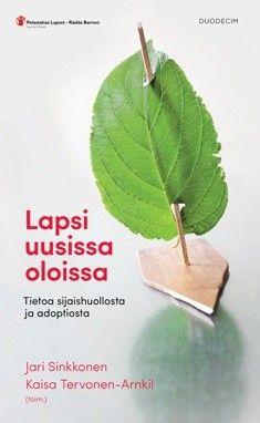 Lapsi uusissa oloissa : tietoa sijaishuollosta ja adoptiosta / Jari Sinkkonen, Kaisa Tervonen-Arnkil. Lapsi uusissa oloissa -kirjan teemana on kiintymyssuhteen kehitys ja merkitys lapsilla, jotka joutuvat uusiin tai poikkeusoloihin, esimerkiksi adoptoidut ja sijoitetut lapset, ja miten tämä tulisi huomioida esimerkiksi sosiaali- ja terveydenhuollon kohtaamisissa.
