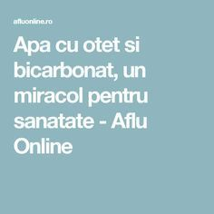 Apa cu otet si bicarbonat, un miracol pentru sanatate - Aflu Online Health, Pandora, Per Diem, Health Care, Salud