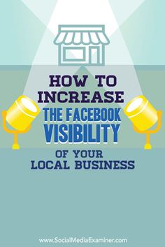 How to Use Facebook for Business: How to Increase the Facebook Visibility of…