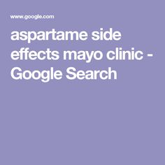aspartame side effects mayo clinic - Google Search