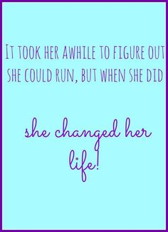 It took her a while to figure out she could run, but when she did. she changed her life!