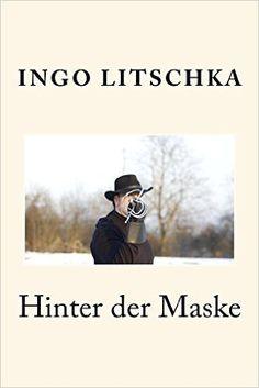 Hinter der Maske: wenn Fechten mehr wird als nur Stahl eBook: Ingo Litschka, Bettina Thieme: Amazon.de: Kindle-Shop