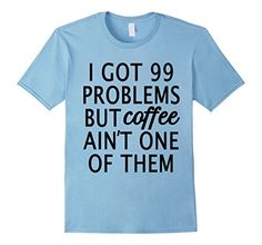 I Got 99 Problems but Coffee isn't one tshirt by Scarebaby  - Male Small - Baby Blue Scarebaby Design http://www.amazon.com/dp/B0170QNQOS/ref=cm_sw_r_pi_dp_kQOkwb1XSJCCW