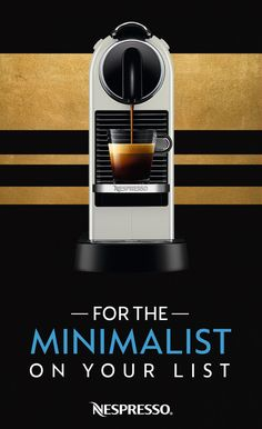 Minimalists see elegance in simplicity, whether it's the way they decorate, the things they buy, or even the coffee they drink. That's why the Nespresso Citiz is a great gift for everyone on your list who appreciates doing more with less.  -Sleek, modern design  -Saves counter space  -Two coffee sizes  -25 second heating time