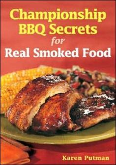 Championship BBQ Secrets for Real Smoked Food by Karen Putman