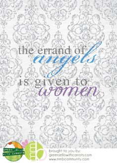 The errand of angels is given to women.    www.mormonmommyblogs.com/2012/04/errand-of-angels-free-printable.html