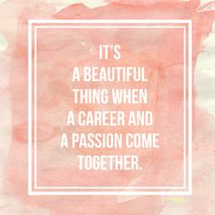 "SO TRUE! ""It's a beautiful thing when a career and a passion come together."""