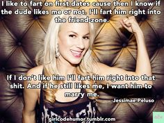 Jessimae Peluso talks about her effective use of flatulence as a litmus test for all her dates. It sounds legit! #GirlCode