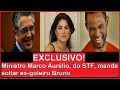 EXCLUSIVO! Ministro Marco Aurélio do STF manda soltar ex goleiro Bruno