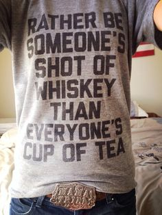 Rather be someone's shot of whiskey than everyone's cup of tea. Mama Tried belt buckle. #quote #country