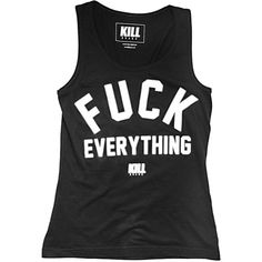 Kill Brand Fuck Everything Women's Tank ($36) ❤ liked on Polyvore featuring tops, shirts, tank tops, tanks, shirts & tops and kill brand