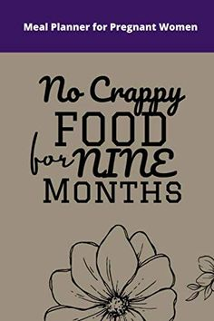No Crappy Food For Nine Months: 39 Weeks Meal Planner For Pregnant Women | Perfect Gift For Pregnant Mom, Women, Aunt... 39 Weeks, Nine Months, Book Club Books, New Books, Baby Bump Photos, Recorded Books, Pregnant Mom, Meal Planner, Book Authors