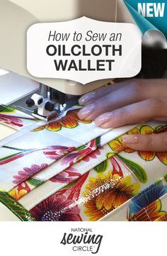 Sew yourself a sweet and sturdy wallet using oilcloth. Pattern included! #learnmoresewmore www.nationalsewingcircle.com/video/oilcloth-wallet
