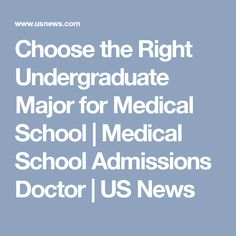 Choose the Right Undergraduate Major for Medical School   Medical School Admissions Doctor   US News