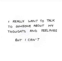 I really want to talk to someone about my thoughts and feelings.