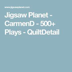 Jigsaw Planet - CarmenD - 500+ Plays - QuiltDetail