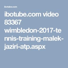 ibotube.com video 83367 wimbledon-2017-tennis-training-malek-jaziri-atp.aspx