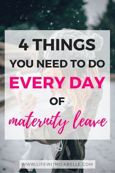 Things you need to do every day of your maternity leave! Important things to fit into your life with a newborn baby, when you're taking time off work. Make the most of your maternity leave by doing these simple things every day. #maternityleave #baby #momlife #newborn #maternity #maternityleavetips #lifewithnewborn #lifewithisabelle