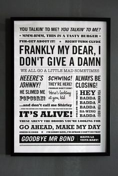 Fantastic Movie Quotes. Thinking of using this idea in family room, but one quote per frame mixed with b photos of famous actors and actresses like Marilyn Monroe, Cary Grant, etc.