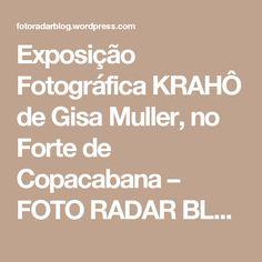 Exposição Fotográfica KRAHÔ de Gisa Muller, no Forte de Copacabana – FOTO RADAR BLOG