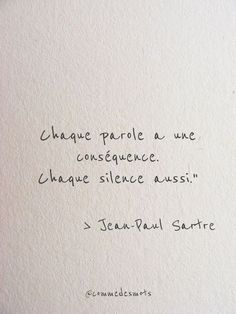 """Chaque parole a une conséquence """"Every word has a consequence. Each silence too. """" by Jean Paul Sartre quote paul Sartre Citation Silence, Silence Quotes, Change Quotes, Love Quotes, Inspirational Quotes, Words Quotes, Sayings, French Quotes, French Poems"""