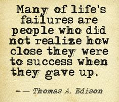 Perseverance Quote by Thomas Edison- Don& give up just because it is tough Bible Quotes, Words Quotes, Wise Words, Me Quotes, Sayings, Mentor Quotes, Quotable Quotes, Perseverance Quotes, Quotes About Strength