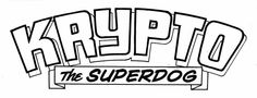 KRYPTO THE SUPERDOG designed by Gaspar Saladino probably for SUPERMAN FAMILY 182 dated March-April 1977. Photocopy of original logo from the DC files, image © DC Comics, Inc. The top line is inspired by the original Superboy logo by Ira Schnapp, but this is Gaspar at his best, in my opinion. -- Todd Klein