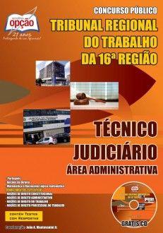 Apostila Concurso Tribunal Regional do Trabalho da 16ª Região do Estado do Maranhão - TRT / MA: - Cargo: Técnico Judiciário - Área Administrativa