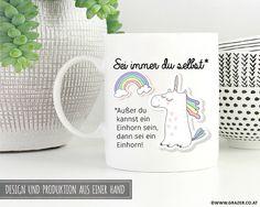 Becher & Tassen - Tasse | Sei immer du selbst, Einhorn - ein Designerstück von Dr_Grazer_und_Co bei DaWanda Designer, Etsy, Mugs, Tableware, Tumbler Cups, Unicorn, Dinnerware, Mug, Dishes