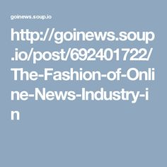 http://goinews.soup.io/post/692401722/The-Fashion-of-Online-News-Industry-in