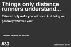 Things only runners understand…       Rain isn't scary. More: Things only runners understand… Plus: Essential running tips