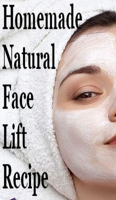 Homemade Natural Face Lift Recipe