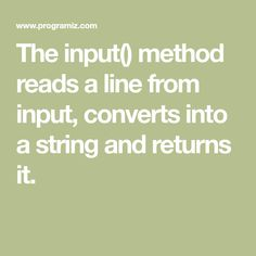 The input() method reads a line from input, converts into a string and returns it.