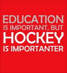 Education is Important, but Hockey is Importanter - Fabrily Rangers Hockey, Hockey Teams, Hockey Baby, Hockey Players, Blackhawks Hockey, Hockey Stuff, Funny Hockey Quotes, Field Hockey Quotes, Hockey Sayings