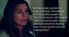 Boundaries fence you in.     Greys anatomy quote.