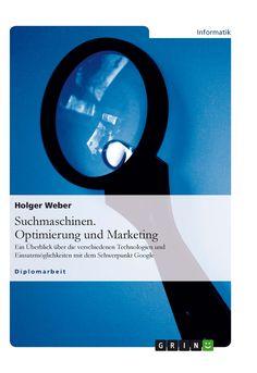 Suchmaschinen. Optimierung und Marketing GRIN: http://grin.to/MRh42 Amazon: http://grin.to/oO3EE