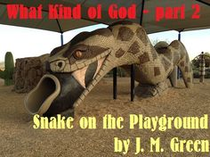 What Kind of God - part 2:  Snake on the Playground by J. M. Green .  click the image to read.