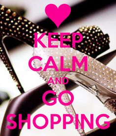 KEEP CALM AND GO SHOPPING - KEEP CALM AND CARRY ON Image Generator - brought to you by the Ministry of Information Try www.keepcalm-o-matic.co.uk to make a nice card :)